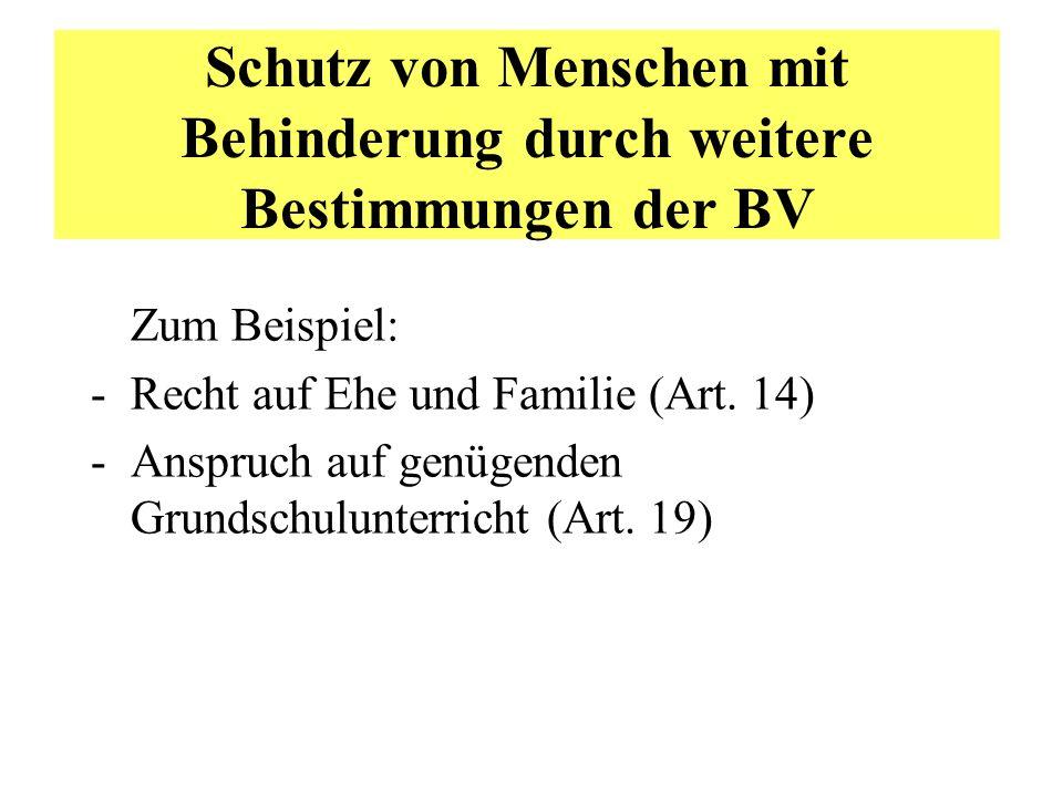 Schutz von Menschen mit Behinderung durch weitere Bestimmungen der BV Zum Beispiel: -Recht auf Ehe und Familie (Art. 14) -Anspruch auf genügenden Grun