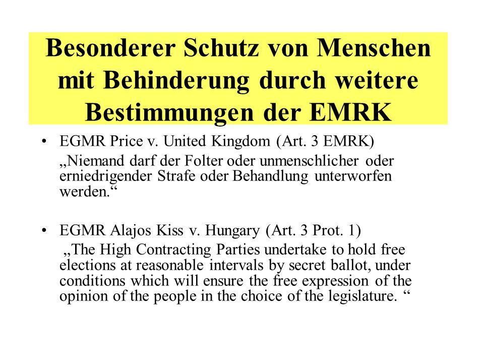 """Besonderer Schutz von Menschen mit Behinderung durch weitere Bestimmungen der EMRK EGMR Price v. United Kingdom (Art. 3 EMRK) """"Niemand darf der Folter"""