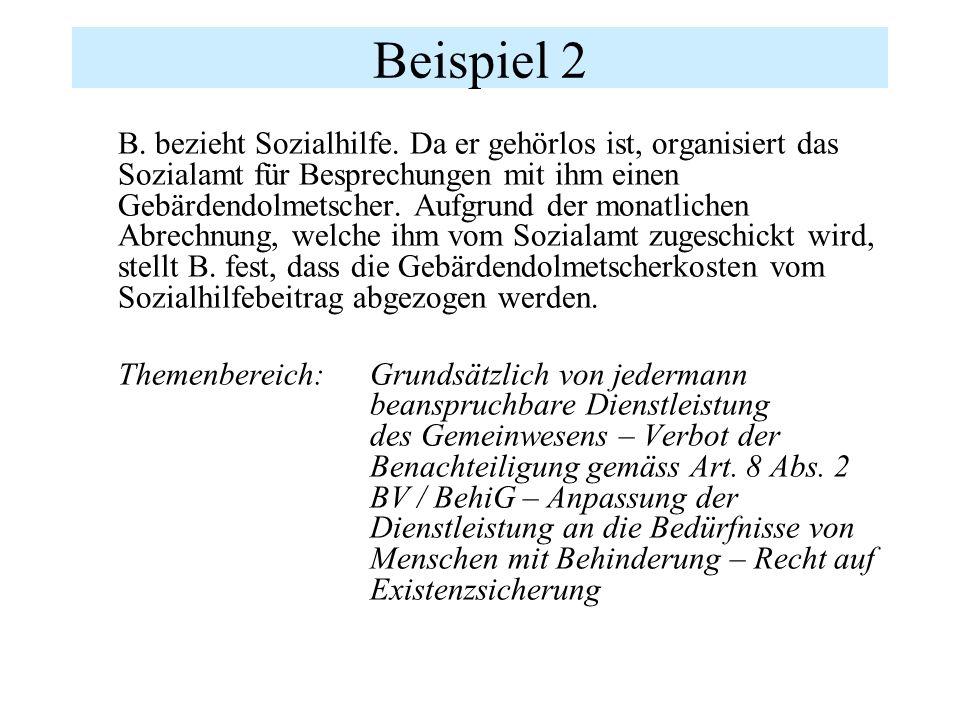 Beispiel 2 B. bezieht Sozialhilfe. Da er gehörlos ist, organisiert das Sozialamt für Besprechungen mit ihm einen Gebärdendolmetscher. Aufgrund der mon