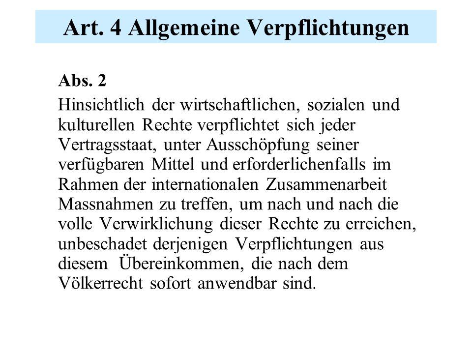 Art. 4 Allgemeine Verpflichtungen Abs. 2 Hinsichtlich der wirtschaftlichen, sozialen und kulturellen Rechte verpflichtet sich jeder Vertragsstaat, unt