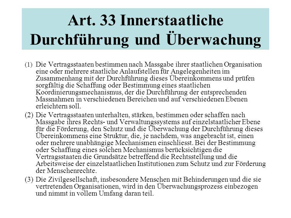 Art. 33 Innerstaatliche Durchführung und Überwachung (1) Die Vertragsstaaten bestimmen nach Massgabe ihrer staatlichen Organisation eine oder mehrere