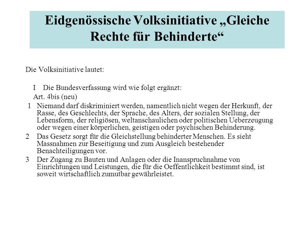"""Eidgenössische Volksinitiative """"Gleiche Rechte für Behinderte"""" Die Volksinitiative lautet: I Die Bundesverfassung wird wie folgt ergänzt: Art. 4bis (n"""