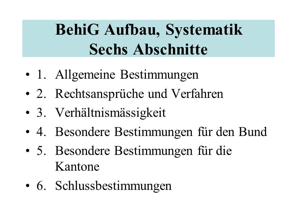 BehiG Aufbau, Systematik Sechs Abschnitte 1. Allgemeine Bestimmungen 2. Rechtsansprüche und Verfahren 3. Verhältnismässigkeit 4. Besondere Bestimmunge