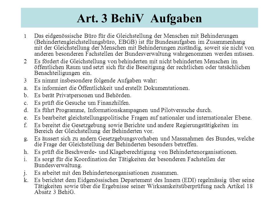 Art. 3 BehiV Aufgaben 1 Das eidgenössische Büro für die Gleichstellung der Menschen mit Behinderungen (Behindertengleichstellungsbüro, EBGB) ist für B