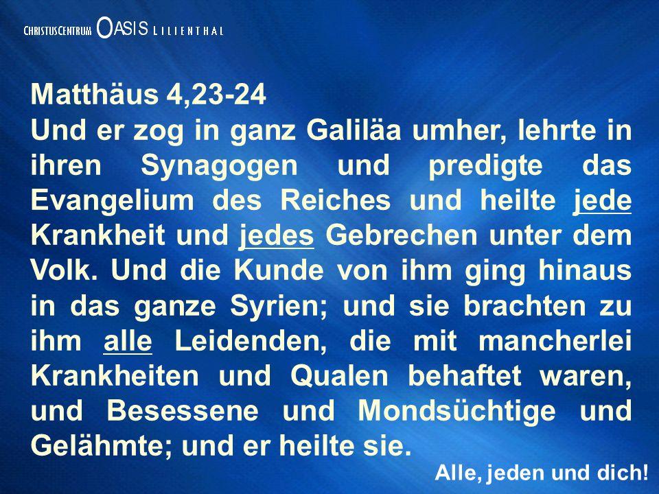Matthäus 4,23-24 Und er zog in ganz Galiläa umher, lehrte in ihren Synagogen und predigte das Evangelium des Reiches und heilte jede Krankheit und jedes Gebrechen unter dem Volk.