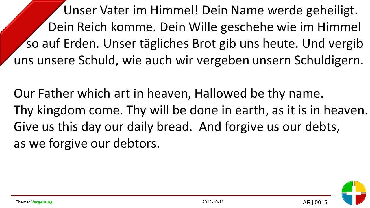 2015-10-11Thema: Vergebung AR | 0015 Unser Vater im Himmel.