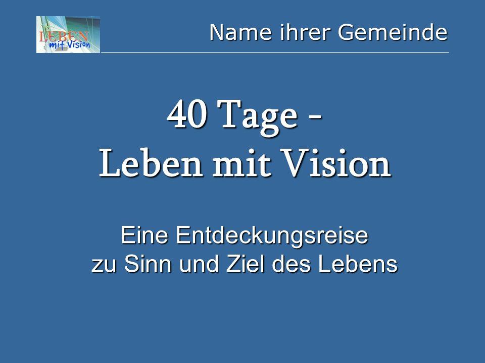 """Name ihrer Gemeinde Überblick Die folgende Präsentation gibt Ihnen einen Überblick zu """"40 Tage - Leben mit Vision mit folgenden Themen : Welches Ziel hat mein Leben ."""