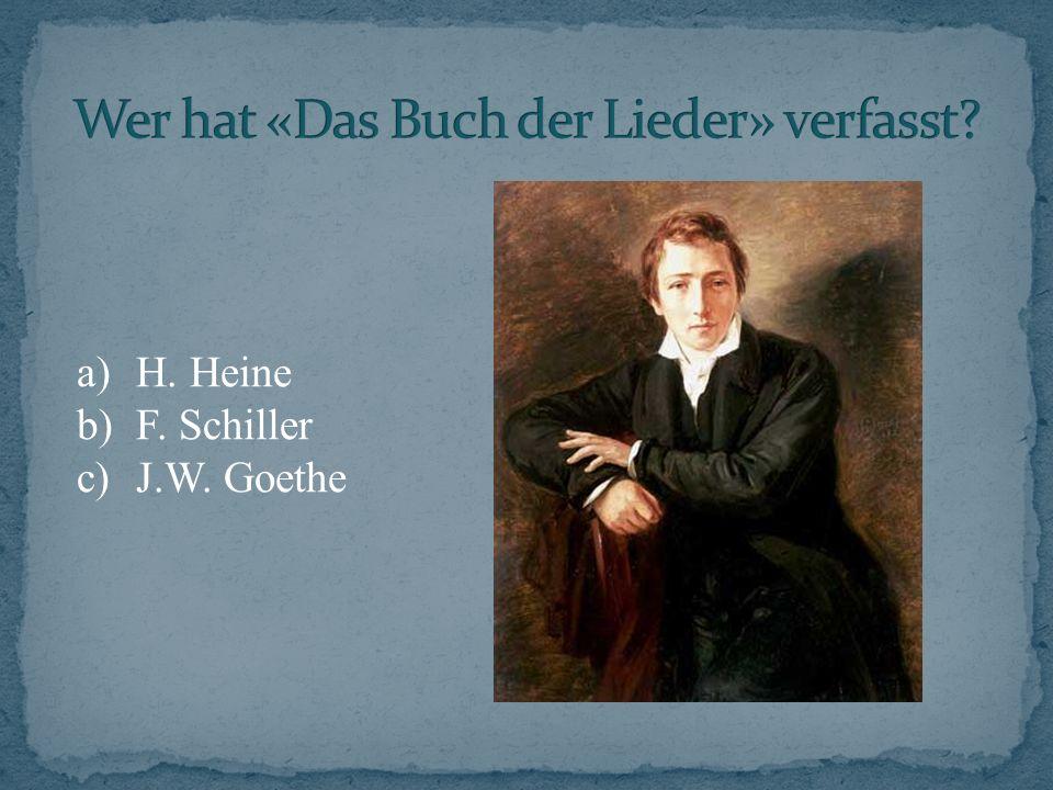 a)H. Heine b)F. Schiller c)J.W. Goethe