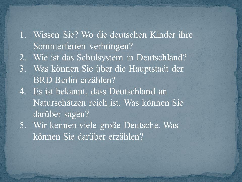 1.Wissen Sie. Wo die deutschen Kinder ihre Sommerferien verbringen.