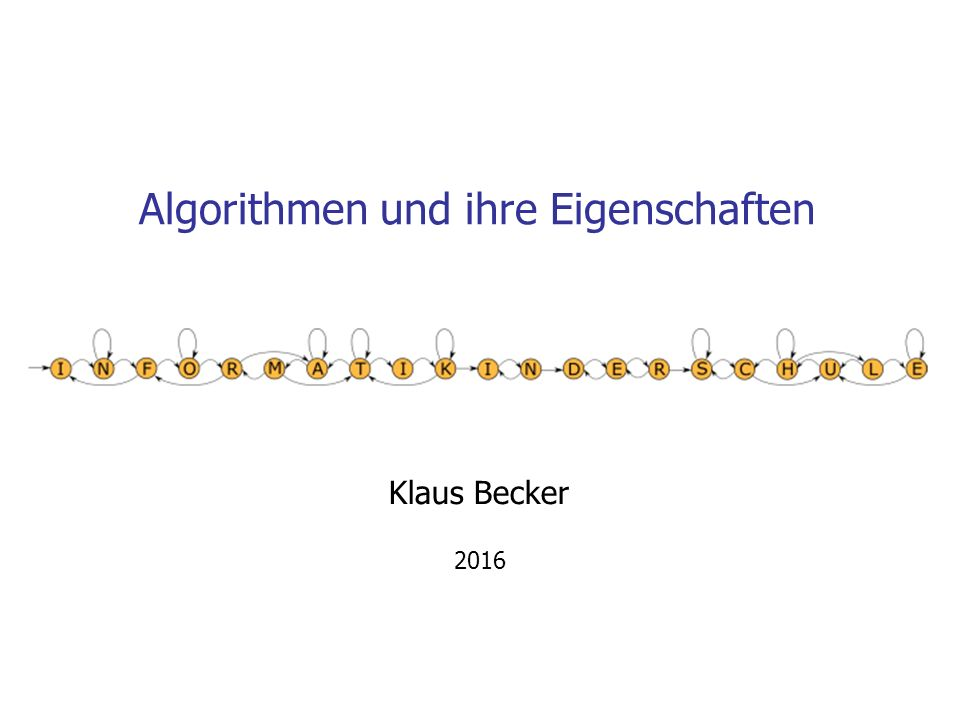 Algorithmen und ihre Eigenschaften Klaus Becker 2016