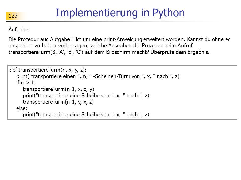 123 Implementierung in Python Aufgabe: Die Prozedur aus Aufgabe 1 ist um eine print-Anweisung erweitert worden.