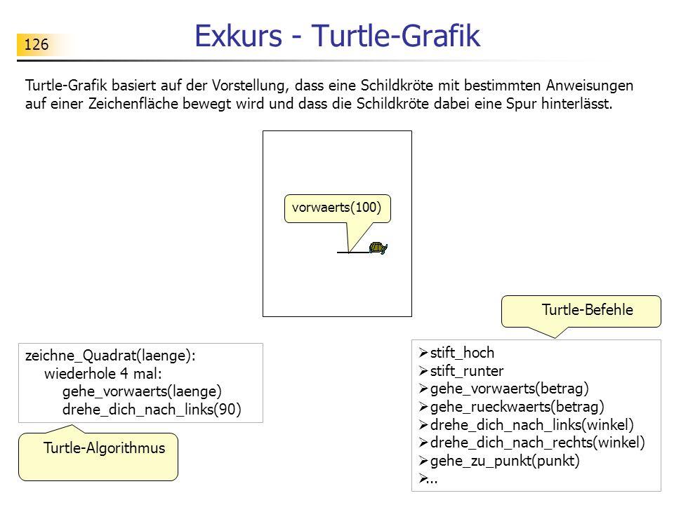 126 Exkurs - Turtle-Grafik Turtle-Grafik basiert auf der Vorstellung, dass eine Schildkröte mit bestimmten Anweisungen auf einer Zeichenfläche bewegt wird und dass die Schildkröte dabei eine Spur hinterlässt.