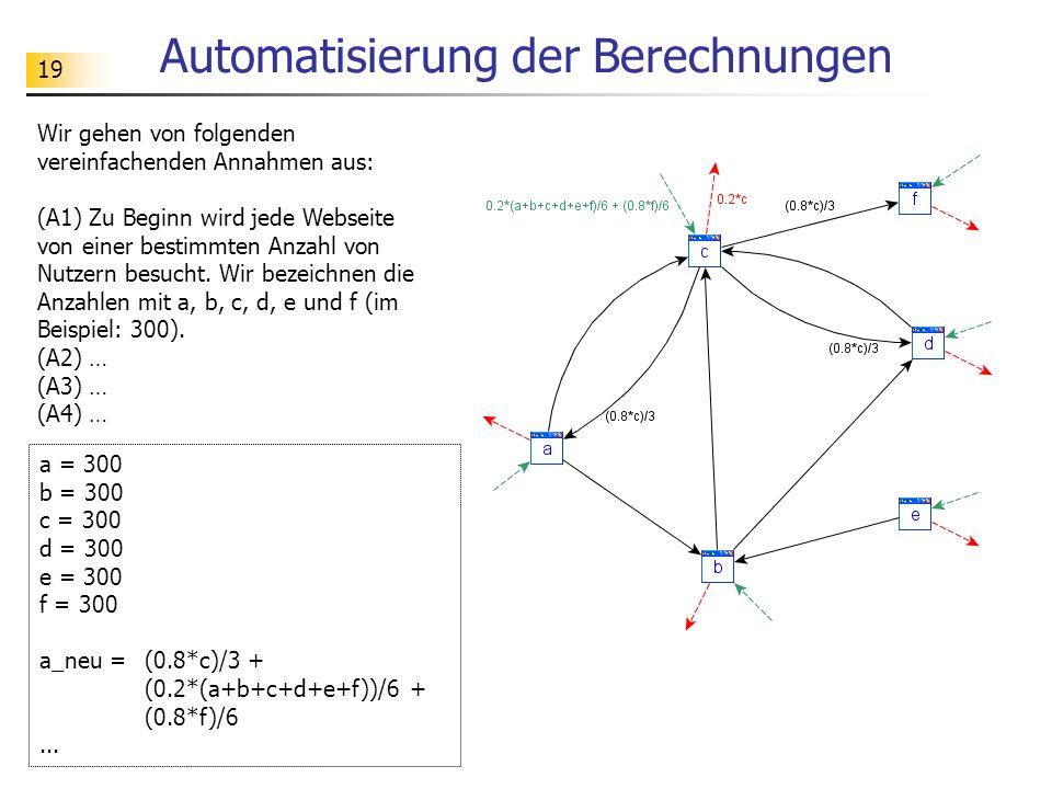 19 Automatisierung der Berechnungen Wir gehen von folgenden vereinfachenden Annahmen aus: (A1) Zu Beginn wird jede Webseite von einer bestimmten Anzahl von Nutzern besucht.