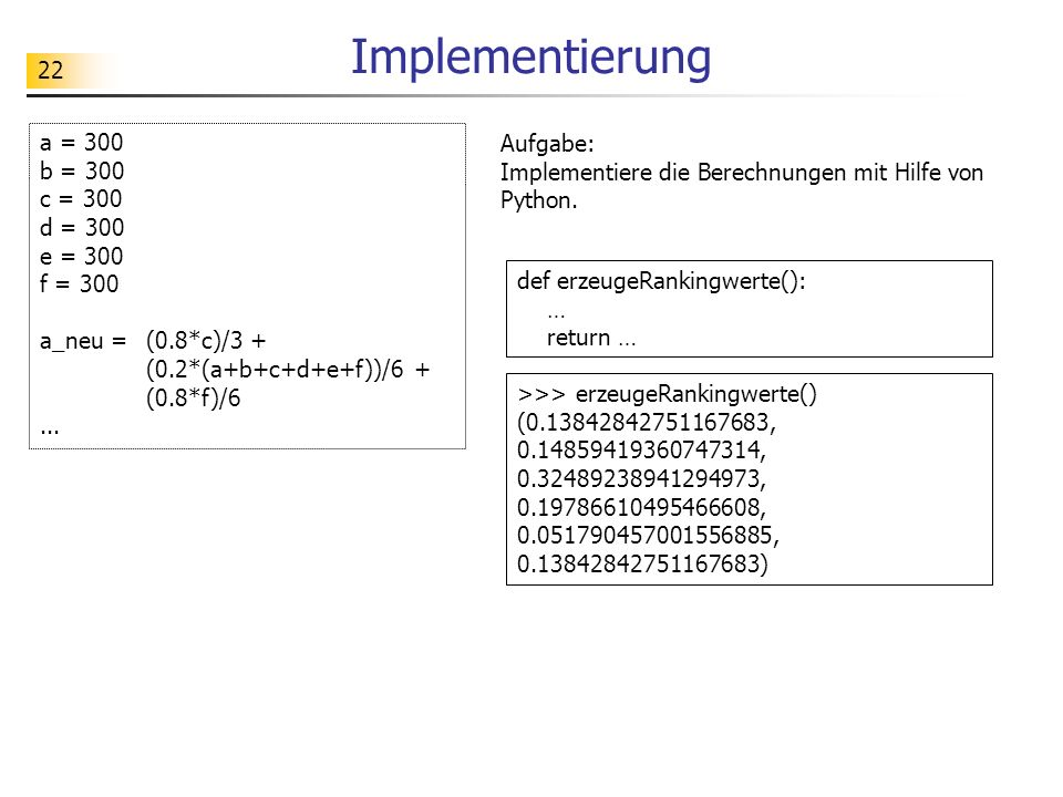 22 Implementierung a = 300 b = 300 c = 300 d = 300 e = 300 f = 300 a_neu = (0.8*c)/3 + (0.2*(a+b+c+d+e+f))/6 + (0.8*f)/6...