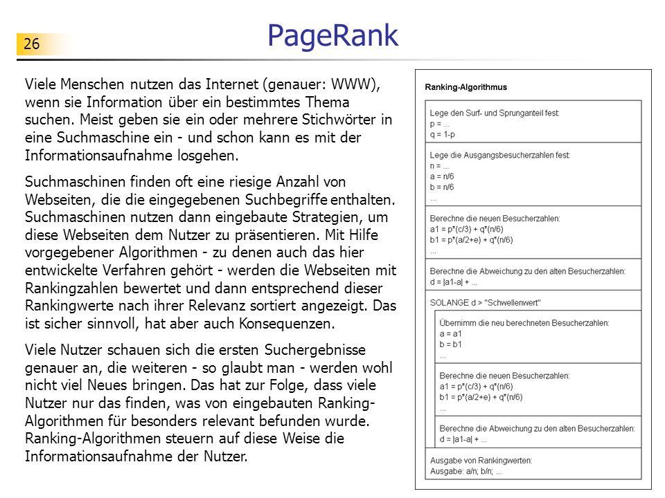 26 PageRank Viele Menschen nutzen das Internet (genauer: WWW), wenn sie Information über ein bestimmtes Thema suchen.