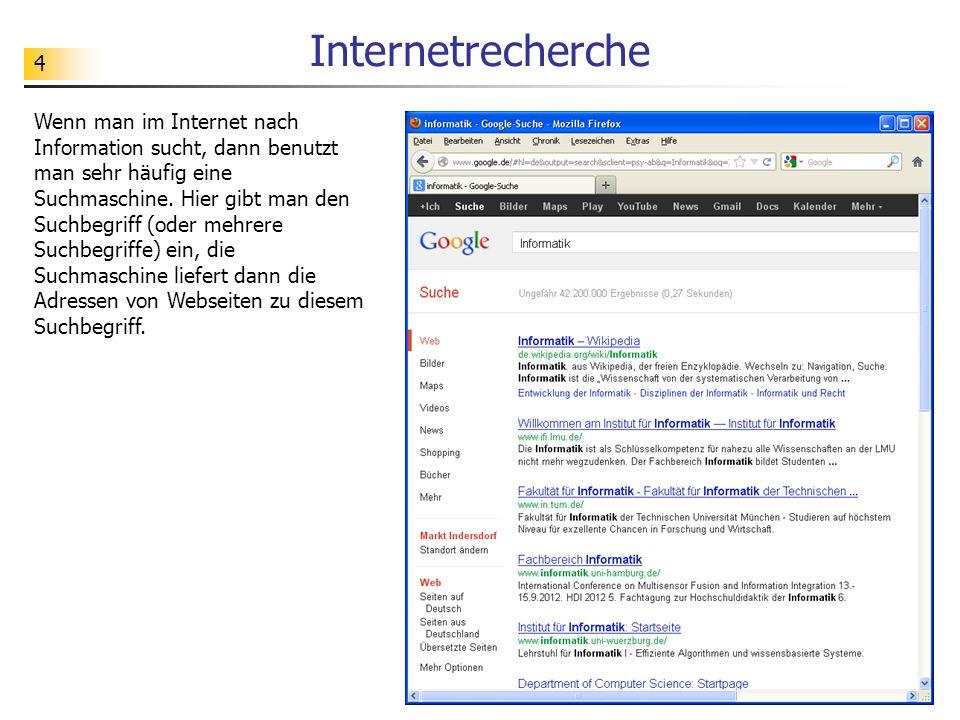 4 Internetrecherche Wenn man im Internet nach Information sucht, dann benutzt man sehr häufig eine Suchmaschine.