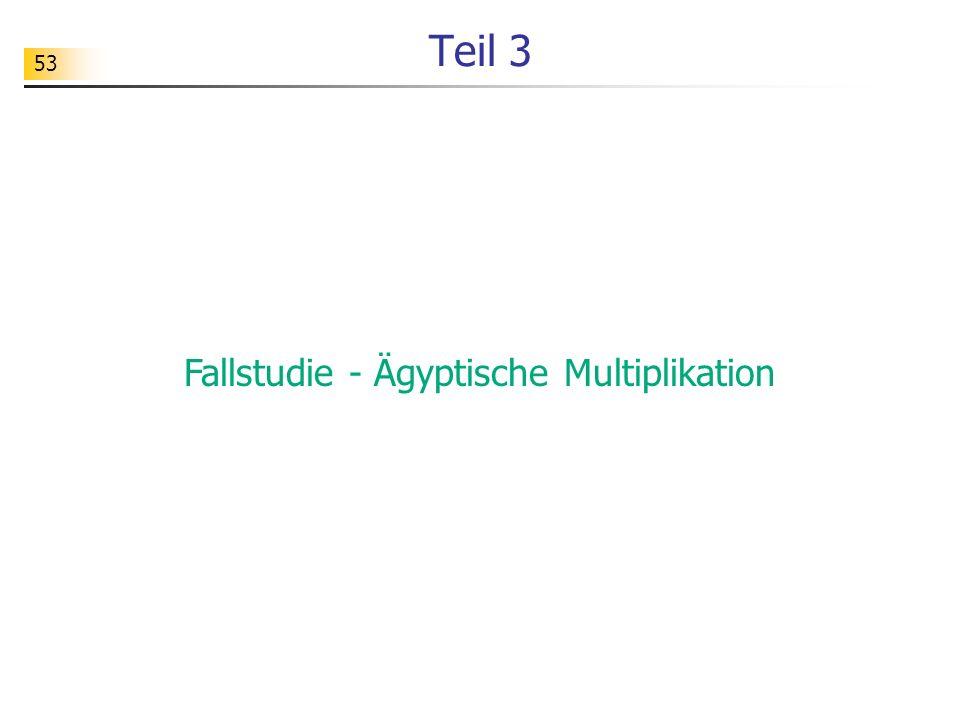 53 Teil 3 Fallstudie - Ägyptische Multiplikation