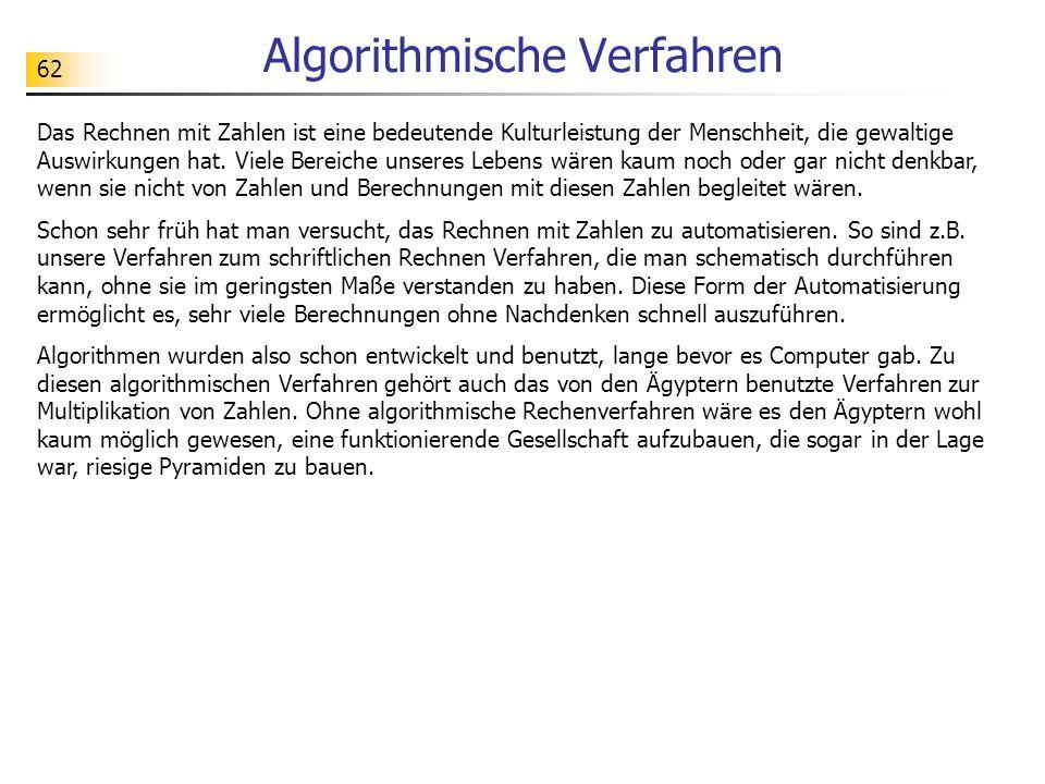 62 Algorithmische Verfahren Das Rechnen mit Zahlen ist eine bedeutende Kulturleistung der Menschheit, die gewaltige Auswirkungen hat.