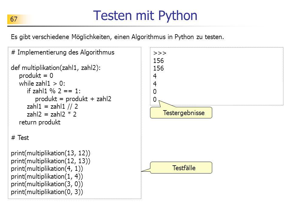 67 Testen mit Python Es gibt verschiedene Möglichkeiten, einen Algorithmus in Python zu testen.