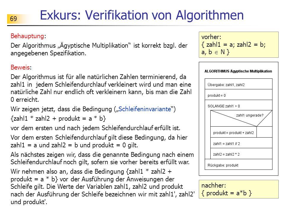 """69 Exkurs: Verifikation von Algorithmen Behauptung: Der Algorithmus """"Ägyptische Multiplikation ist korrekt bzgl."""