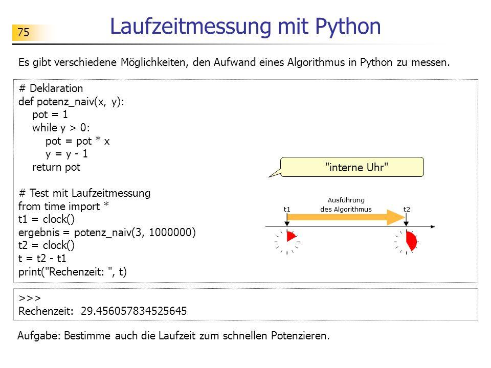75 Laufzeitmessung mit Python Es gibt verschiedene Möglichkeiten, den Aufwand eines Algorithmus in Python zu messen.