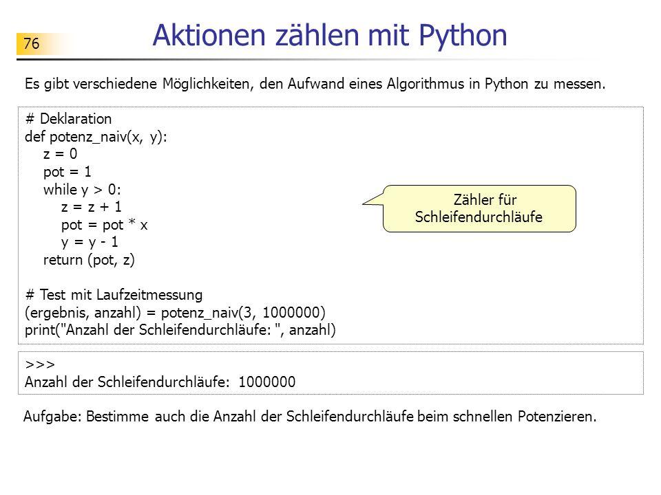 76 Aktionen zählen mit Python Es gibt verschiedene Möglichkeiten, den Aufwand eines Algorithmus in Python zu messen.