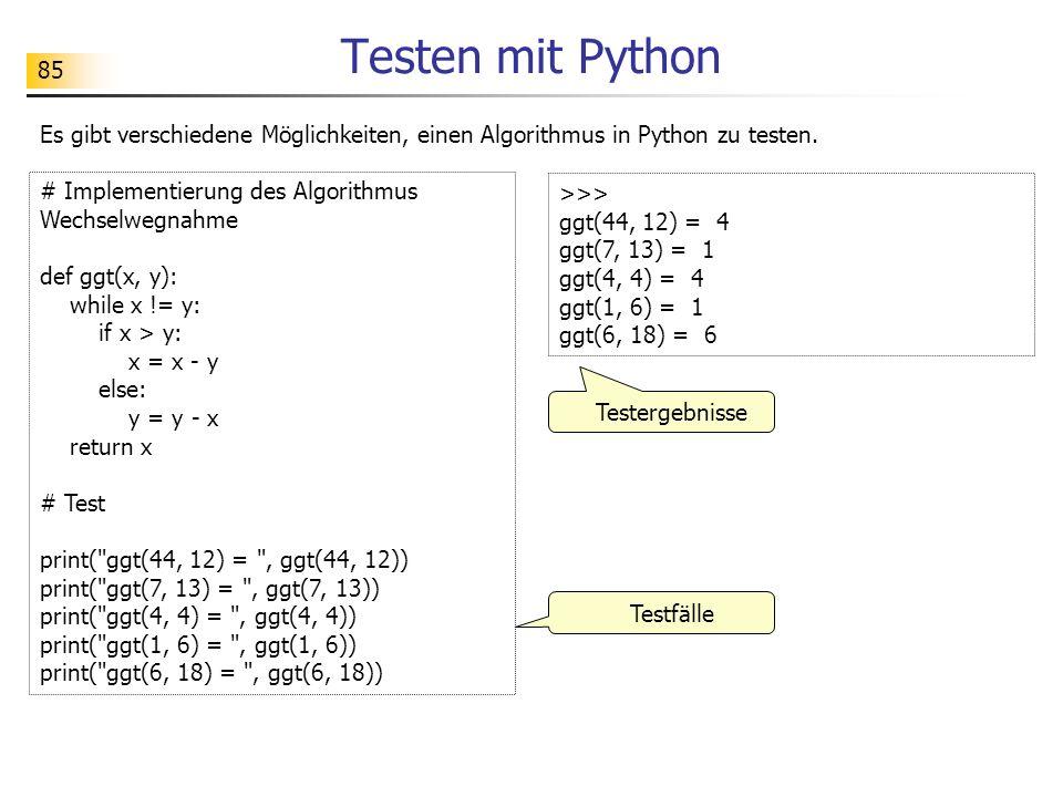 85 Testen mit Python Es gibt verschiedene Möglichkeiten, einen Algorithmus in Python zu testen.