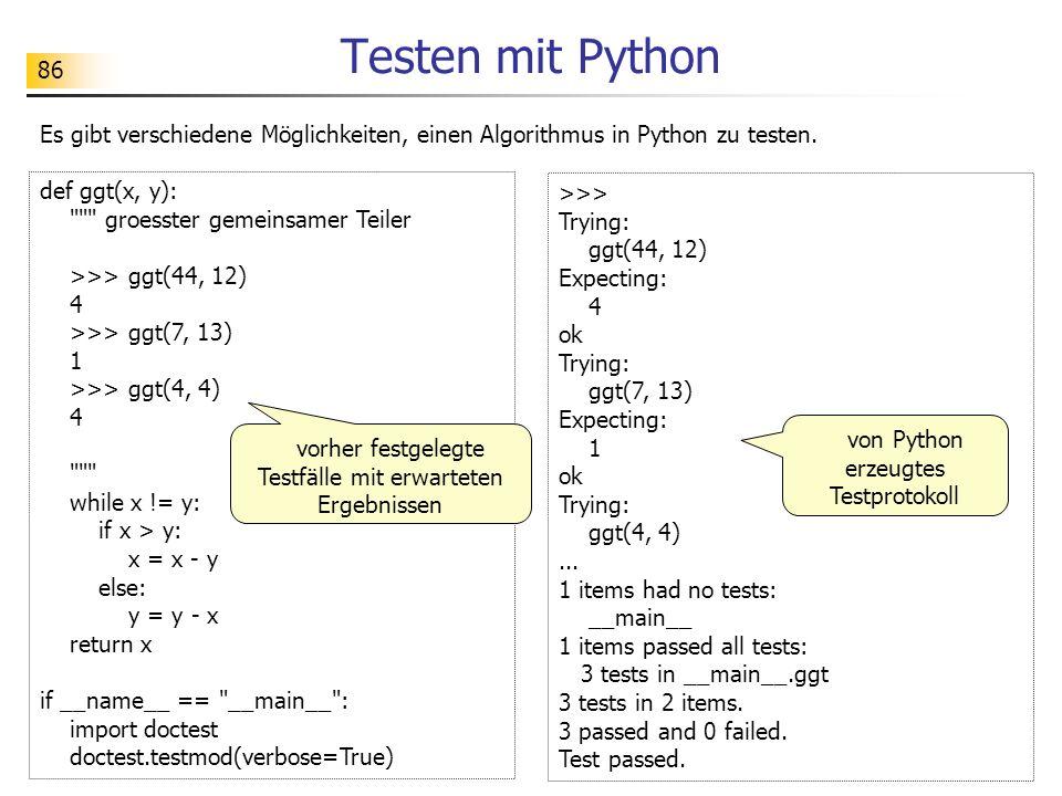 86 Testen mit Python Es gibt verschiedene Möglichkeiten, einen Algorithmus in Python zu testen.