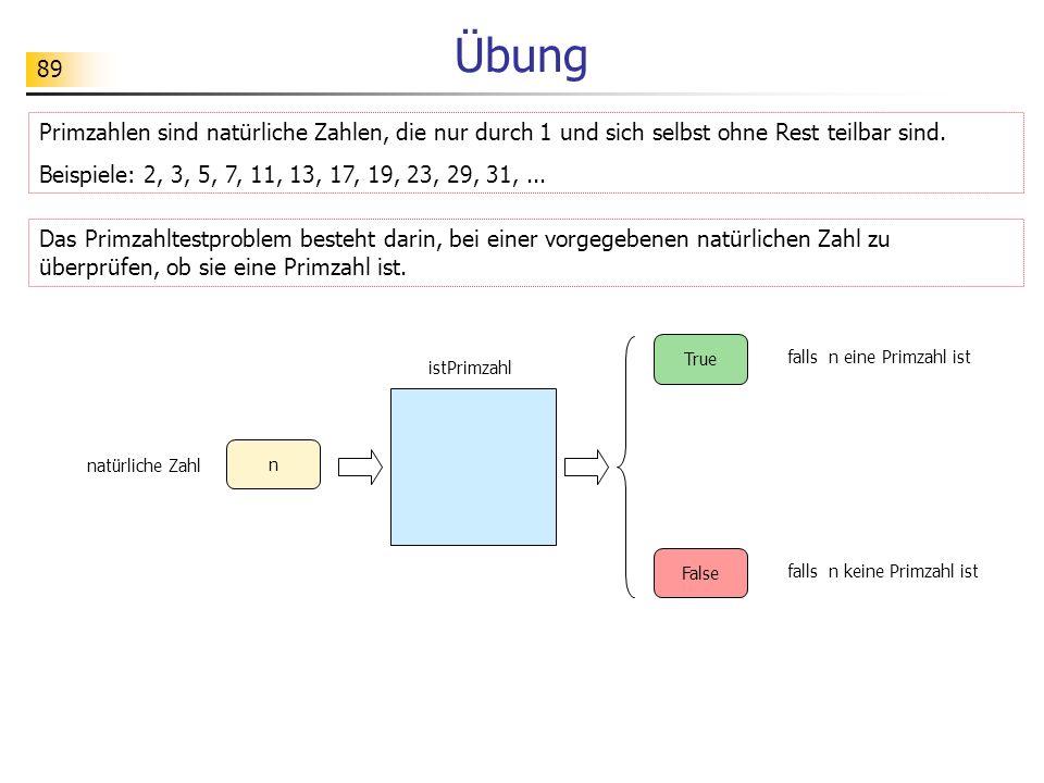 89 Übung falls n eine Primzahl ist True False istPrimzahl n natürliche Zahl falls n keine Primzahl ist Das Primzahltestproblem besteht darin, bei einer vorgegebenen natürlichen Zahl zu überprüfen, ob sie eine Primzahl ist.