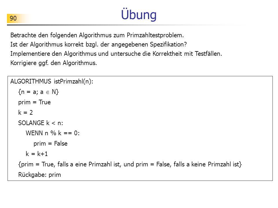 90 Übung Betrachte den folgenden Algorithmus zum Primzahltestproblem.