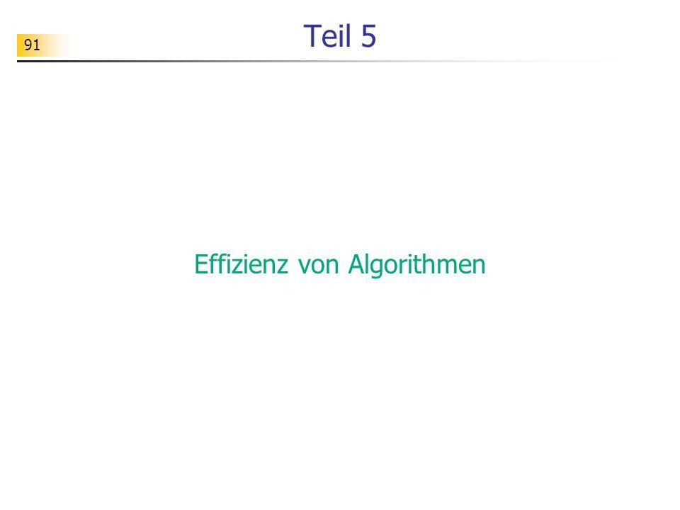 91 Teil 5 Effizienz von Algorithmen