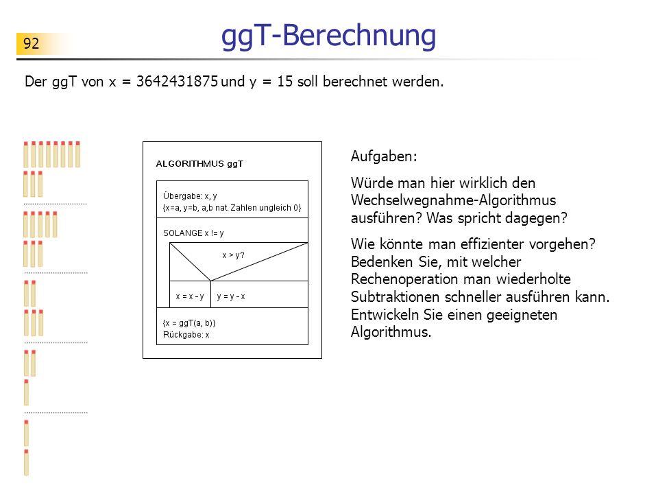 92 ggT-Berechnung Der ggT von x = 3642431875 und y = 15 soll berechnet werden.