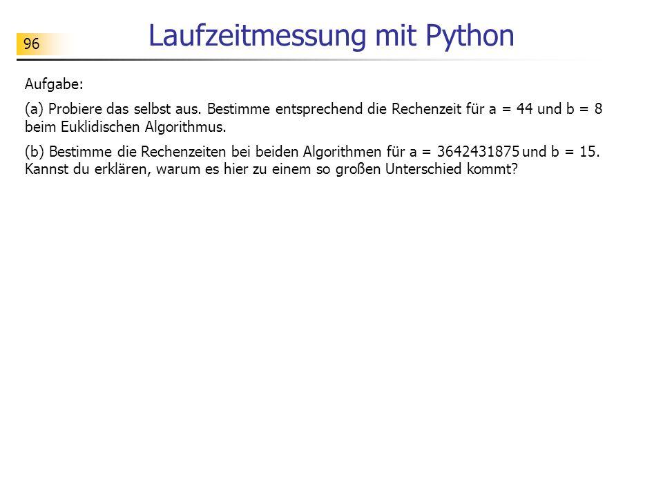 96 Laufzeitmessung mit Python Aufgabe: (a) Probiere das selbst aus.