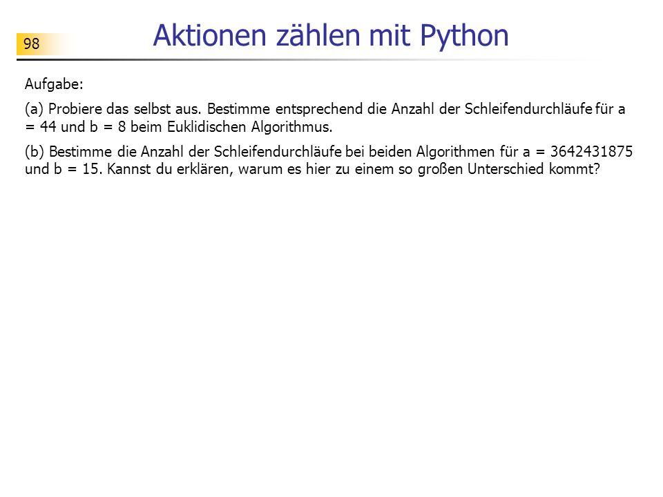 98 Aktionen zählen mit Python Aufgabe: (a) Probiere das selbst aus.
