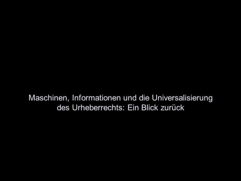 Maschinen, Informationen und die Universalisierung des Urheberrechts: Ein Blick zurück