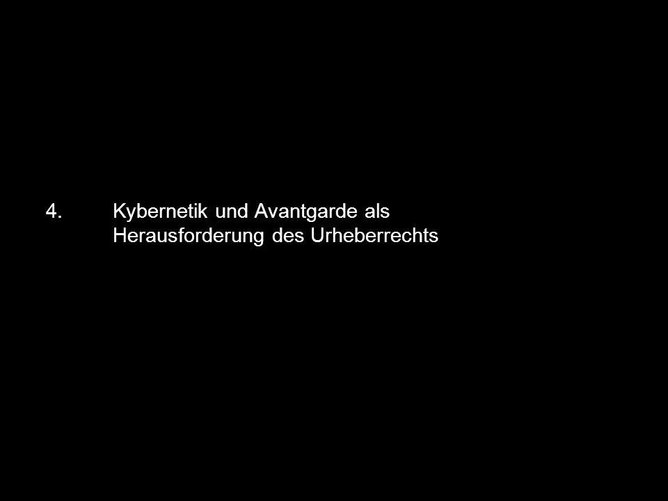 4. Kybernetik und Avantgarde als Herausforderung des Urheberrechts