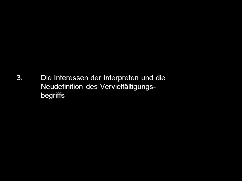 3. Die Interessen der Interpreten und die Neudefinition des Vervielfältigungs- begriffs