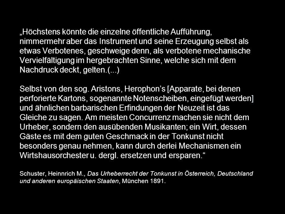 """""""Höchstens könnte die einzelne öffentliche Aufführung, nimmermehr aber das Instrument und seine Erzeugung selbst als etwas Verbotenes, geschweige denn, als verbotene mechanische Vervielfältigung im hergebrachten Sinne, welche sich mit dem Nachdruck deckt, gelten.(...) Selbst von den sog."""
