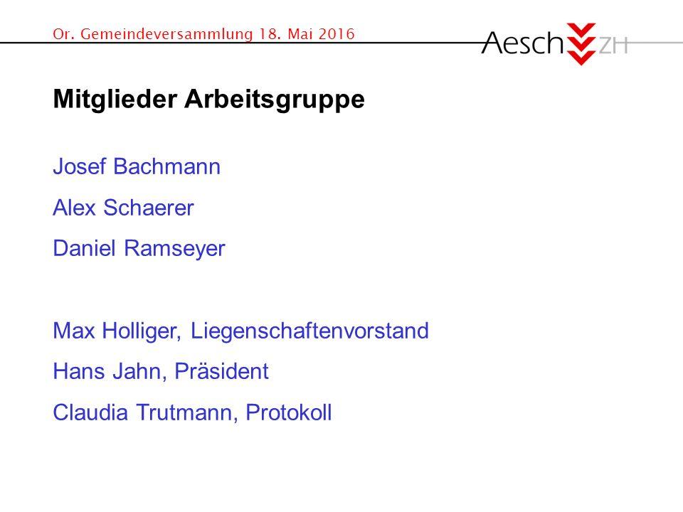 Or. Gemeindeversammlung 18. Mai 2016 Josef Bachmann Alex Schaerer Daniel Ramseyer Max Holliger, Liegenschaftenvorstand Hans Jahn, Präsident Claudia Tr