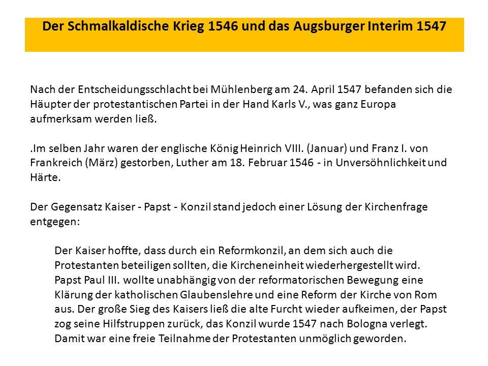 Der Schmalkaldische Krieg 1546 und das Augsburger Interim 1547 Nach der Entscheidungsschlacht bei Mühlenberg am 24.