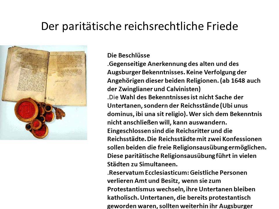 Der paritätische reichsrechtliche Friede Die Beschlüsse.Gegenseitige Anerkennung des alten und des Augsburger Bekenntnisses.