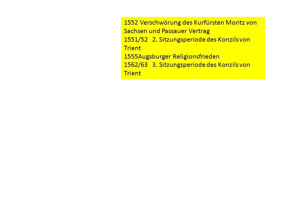 1552 Verschwörung des Kurfürsten Moritz von Sachsen und Passauer Vertrag 1551/522.