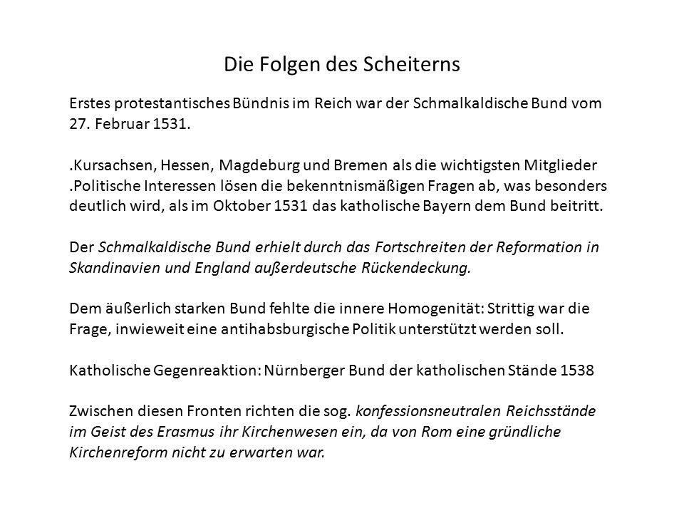 Die Folgen des Scheiterns Erstes protestantisches Bündnis im Reich war der Schmalkaldische Bund vom 27.