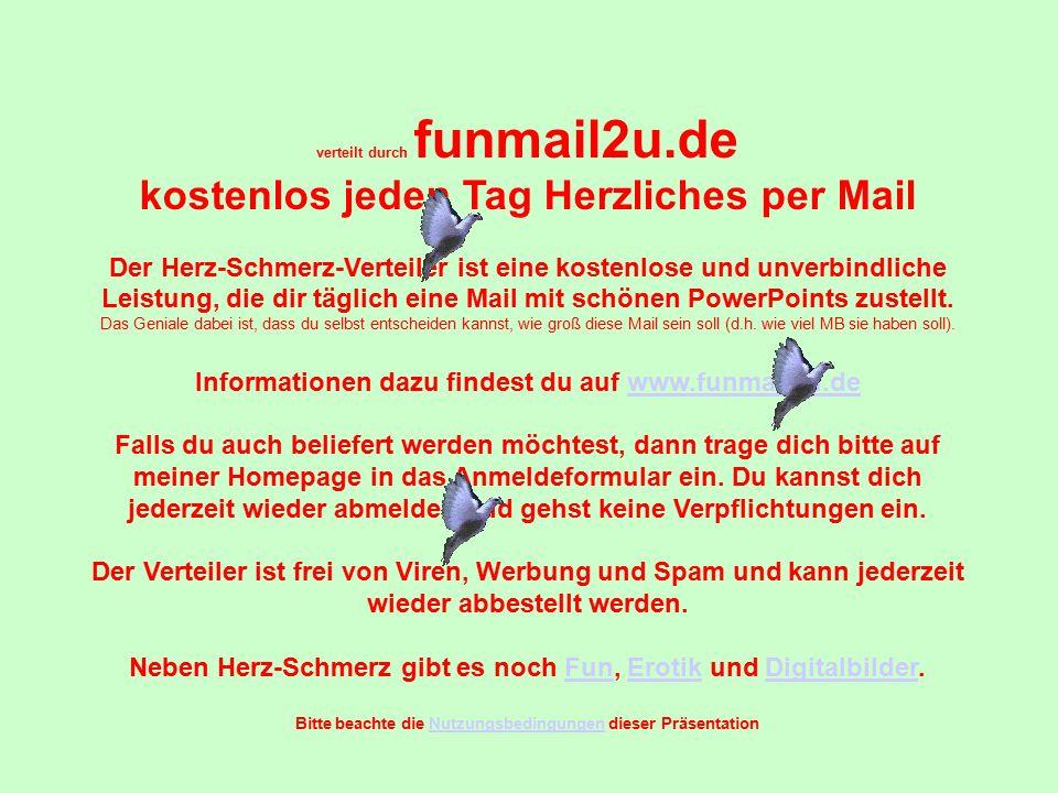 verteilt durch funmail2u.de kostenlos jeden Tag Herzliches per Mail Der Herz-Schmerz-Verteiler ist eine kostenlose und unverbindliche Leistung, die di
