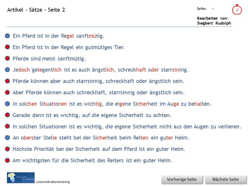 Übungsart: Seite: Bearbeitet von: Siegbert Rudolph Lesemotivationstraining Artikel – Sätze – Seite 2 4 Nächste Seite Vorherige Seite Ein Pferd ist in der Regel sanftmütig.