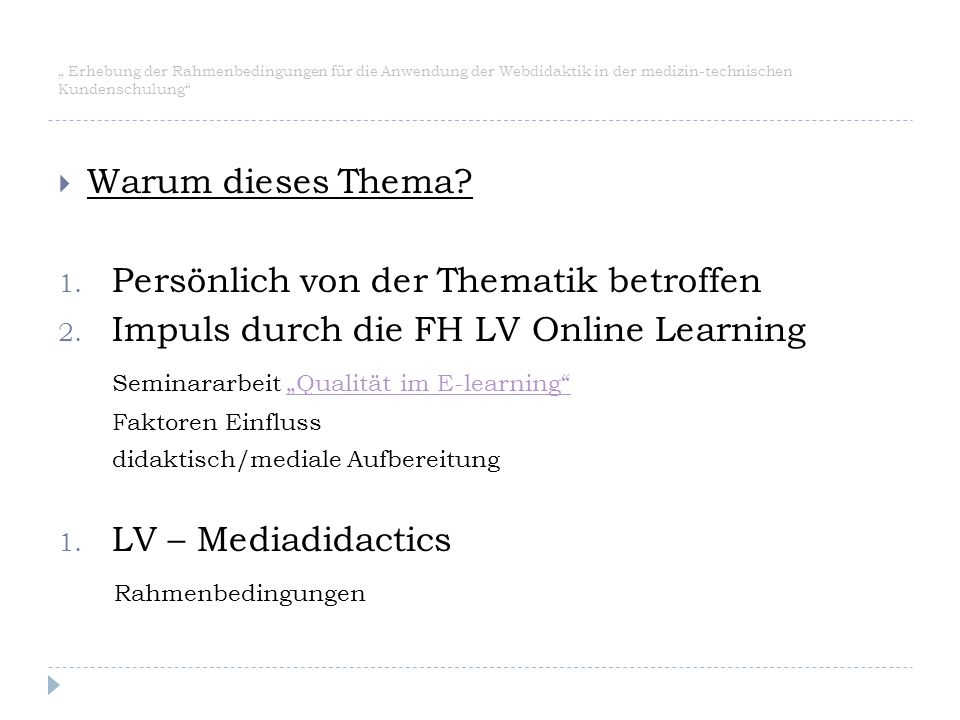 """"""" Erhebung der Rahmenbedingungen für die Anwendung der Webdidaktik in der medizin-technischen Kundenschulung""""  Warum dieses Thema? 1. Persönlich von"""