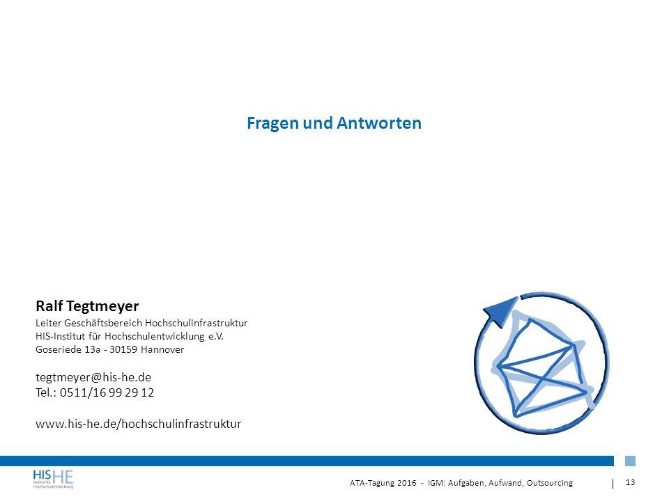 13 ATA-Tagung 2016 - IGM: Aufgaben, Aufwand, Outsourcing Ralf Tegtmeyer Leiter Geschäftsbereich Hochschulinfrastruktur HIS-Institut für Hochschulentwicklung e.V.