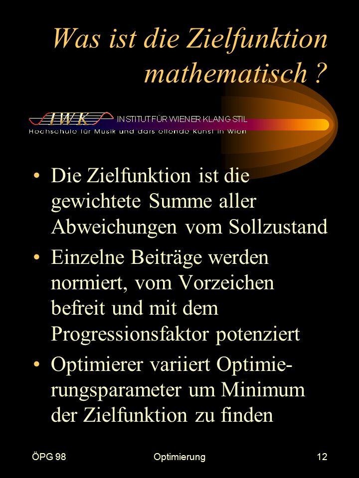 ÖPG 98Optimierung12 Was ist die Zielfunktion mathematisch ? Die Zielfunktion ist die gewichtete Summe aller Abweichungen vom Sollzustand Einzelne Beit