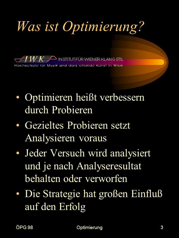 ÖPG 98Optimierung3 Was ist Optimierung? Optimieren heißt verbessern durch Probieren Gezieltes Probieren setzt Analysieren voraus Jeder Versuch wird an
