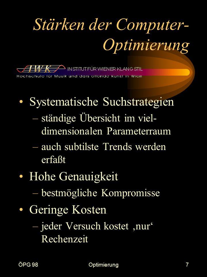 ÖPG 98Optimierung7 Stärken der Computer- Optimierung Systematische Suchstrategien –ständige Übersicht im viel- dimensionalen Parameterraum –auch subti